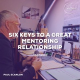 Six Keys to a Great Mentoring Relationship part 1