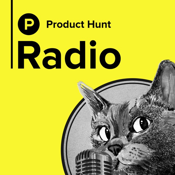 Product Hunt Radio