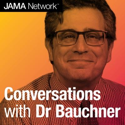 Conversations with Dr Bauchner:JAMA Network