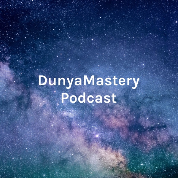 Dunya Mastery Podcast - Life & Dunya Mastery Secrets for Muslims with ياسين ارشد