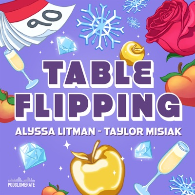 Table Flipping with Alyssa and Taylor:The Podglomerate