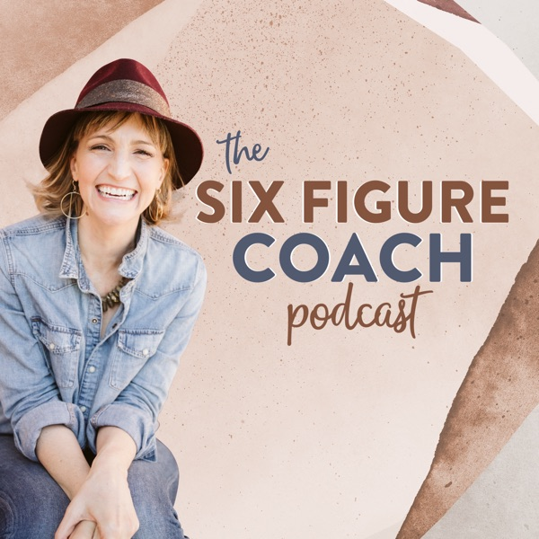 The Six Figure Coach Podcast