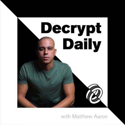 The Decrypt Daily: Bitcoin & Cryptocurrency  News Podcast:Matthew Aaron: Bitcoin, Ethereum Litecoin, XRP, Decrypt, Crypto News