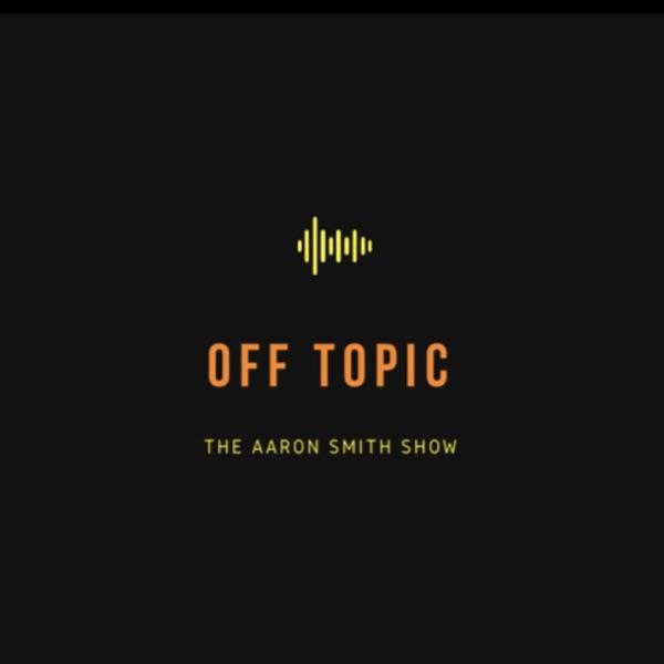Off Topic: The Aaron Smith Show