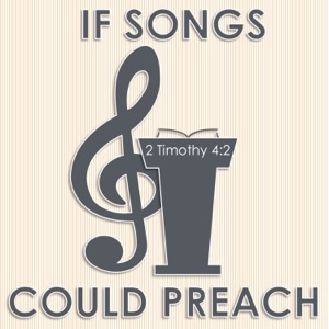 If Songs Could Preach
