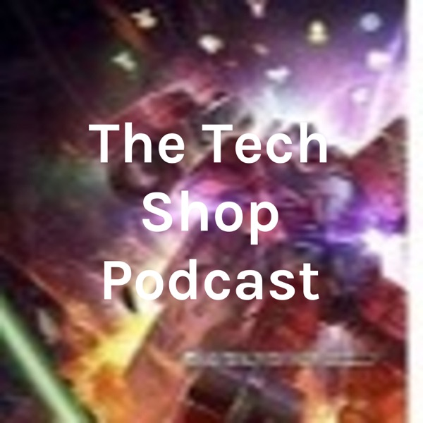 The Tech Shop Podcast