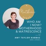 Who am I now? Motherhood & Matresence with Amy Taylor-Kabbaz