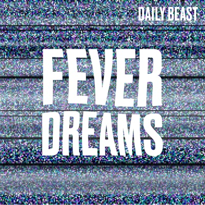 Fever Dreams:The Daily Beast