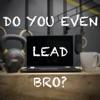 Do You Even LEAD Bro? artwork