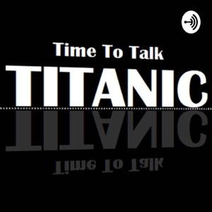 Time To Talk Titanic