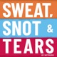 Sweat, Snot & Tears