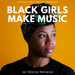 Black Girls Make Music: Black Women's Music, Stories and Healing as Independent Artists