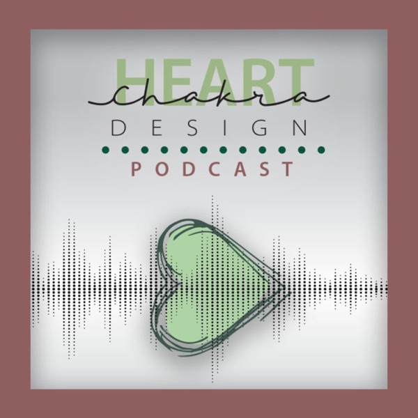Heart Chakra Design Podcast