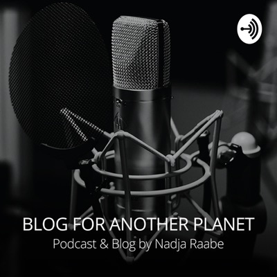 Blog For Another Planet - A Podcast by Nadja Raabe