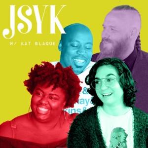 JSYK w/ Kat Blaque