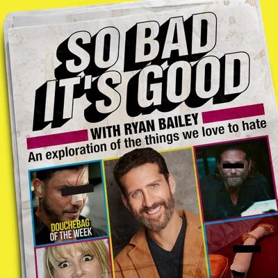 So Bad It's Good with Ryan Bailey:Ryan Bailey