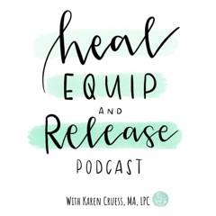 Heal, Equip, and Release Podcast: Women set free