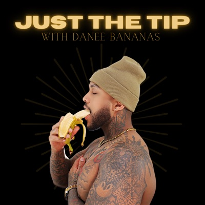 Just The Tip With Danee Bananas:A.K.A. Podcast Network