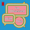 I'm Obsessed With This - Netflix