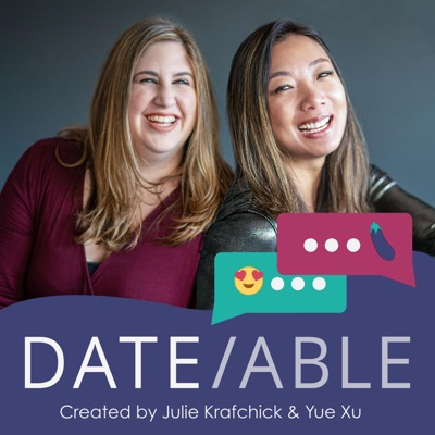 Dateable: Your insider's look into modern dating:Yue Xu and Julie Krafchick | Dating & Relationship Podcast hosts