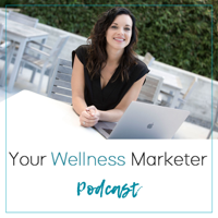 Your Wellness Marketer Podcast podcast