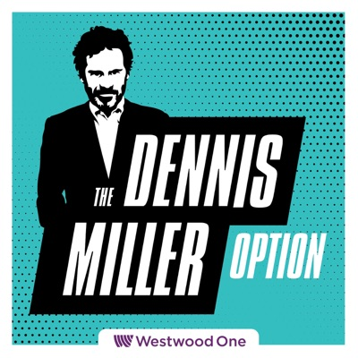 The All New Dennis Miller Option:Westwood One Podcast Network