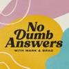 No Dumb Answers with Mark & Brad artwork