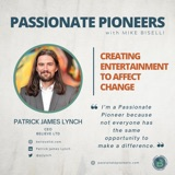 Creating Entertainment to Affect Change with Patrick James Lynch