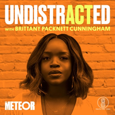 UNDISTRACTED with Brittany Packnett Cunningham:The Meteor, Pineapple Street Studios