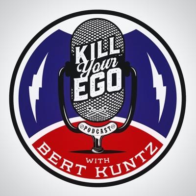 Kill Your Ego Podcast:Bert Kuntz