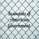 Scandals of American Government