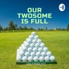 Our Twosome Is Full - Golf Podcast artwork