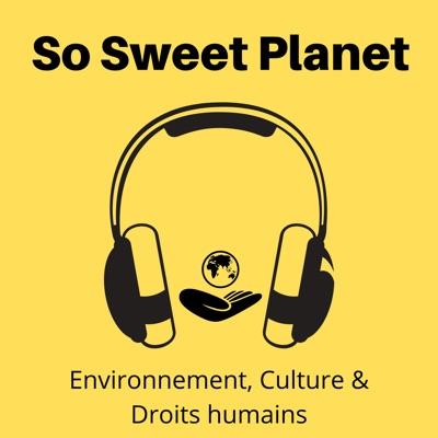 Le podcast de So Sweet Planet