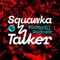 Squawka Talker Football Podcast podcast