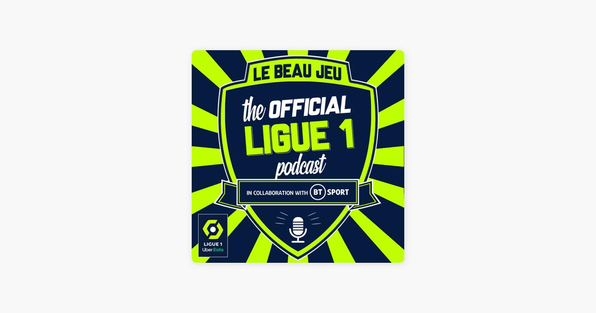 The Official Ligue 1 Podcast Le Beau Jeu Sur Apple Podcasts