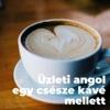 Üzleti angol egy csésze kávé mellett