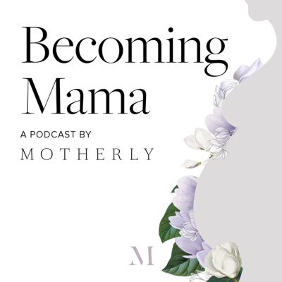 Becoming Mama™: A Pregnancy and Birth Podcast by Motherly:Motherly