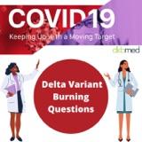 8/4/2021 - Delta Variant Burning Questions