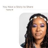 You Have a Story to Share | Tasha W