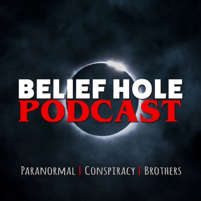Belief Hole | Paranormal, Conspiracy and Other Tasty Thought Snacks:Belief Hole Podcast