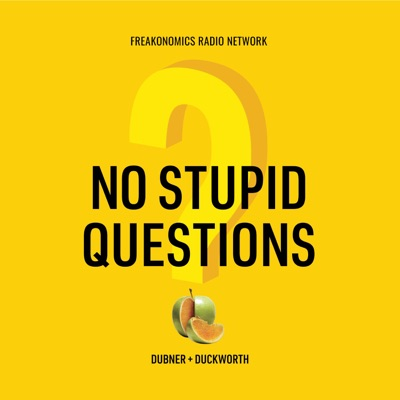 No Stupid Questions:Freakonomics Radio + Stitcher