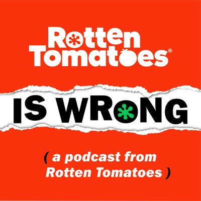Rotten Tomatoes is Wrong (A Podcast from Rotten Tomatoes):Rotten Tomatoes