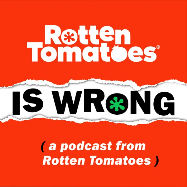 Rotten Tomatoes is Wrong (A Podcast from Rotten Tomatoes) image