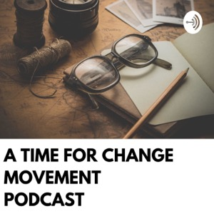 A Time For Change Movement Podcast with Steve Meehan
