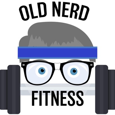 Old Nerd in the Gym Podcast