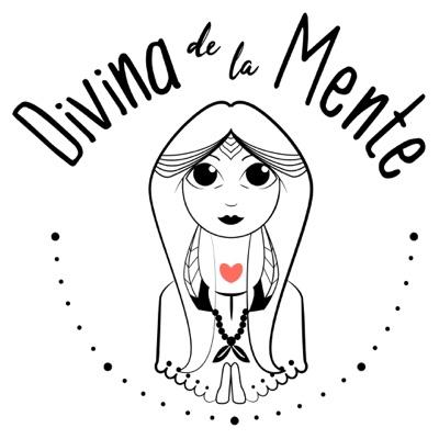 Divina de la Mente:Ana Garcia del Barrio   Un podcast que te ayudará a transformar tu vida en extraordinaria  