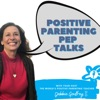 Positive Parenting Pep Talks artwork