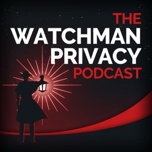 The Watchman Privacy Podcast