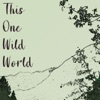 This One Wild World  artwork
