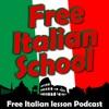 Free Italian lessons, and podcast at FreeItalianSchool.com